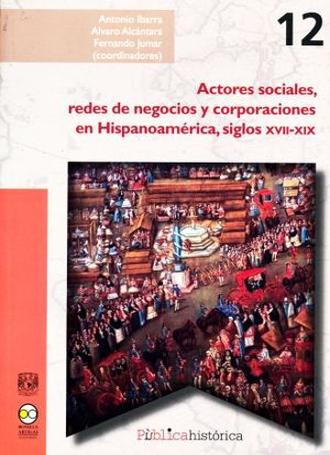 ACTORES SOCIALES REDES DE NEGOCIOS Y CORPORACIONES EN HISPANOAMERICA SIGLOS XVII-XIX