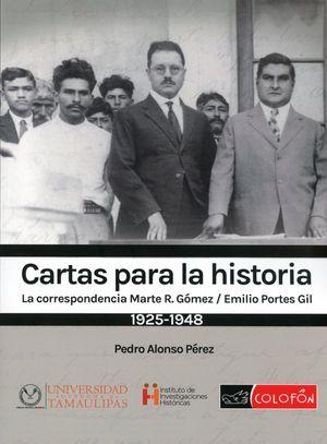 CARTAS PARA LA HISTORIA. LA CORRESPONDENCIA MARTE R GOMEZ EMILIO PORTES GIL