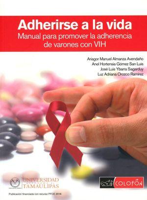 ADHERIRSE A LA VIDA. MANUAL PARA PROMOVER LA ADHERENCIA DE VARONES CON VIH