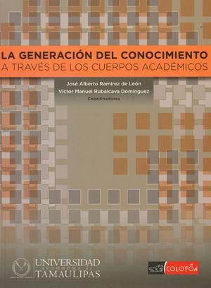 GENERACION DEL CONOCIMIENTO A TRAVES DE LOS CUERPOS ACADEMICOS, LA