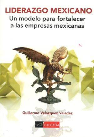 LIDERAZGO MEXICANO. UN MODELO PARA FORTALECER A LAS EMPRESAS MEXICANAS