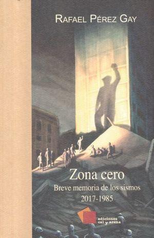 ZONA CERO. BREVE MEMORIA DE LOS SISMOS 2017-1985