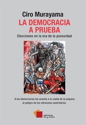 DEMOCRACIA A PRUEBA, LA. ELECCIONES EN LA ERA DE LA POSVERDAD
