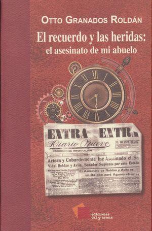 RECUERDO Y LAS HERIDAS, EL. EL ASESINATO DE MI ABUELO