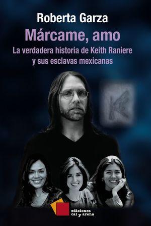 MARCAME AMO. LA VERDADERA HISTORIA DE KEITH RANIERE Y SUS ESCLAVAS MEXICANAS
