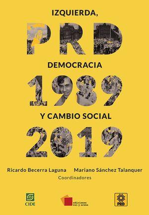 Izquierda, democracia y cambio social PRD 1989-2019