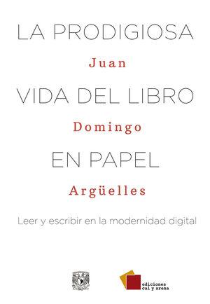 La prodigiosa vida del libro en papel. Leer y escribir en la modernidad digital