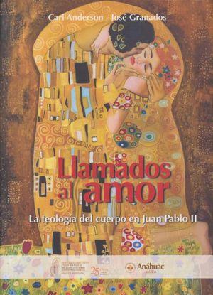 LLAMADOS AL AMOR. LA TEOLOGIA DEL CUERPO EN JUAN PABLO II