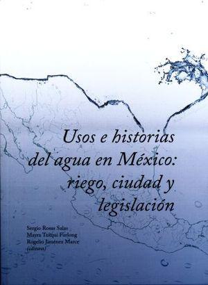 USOS E HISTORIAS DEL AGUA EN MEXICO. RIEGO CIUDAD Y LEGISLACION
