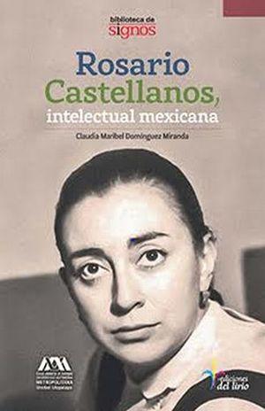 ROSARIO CASTELLANOS. INTELECTUAL MEXICANA