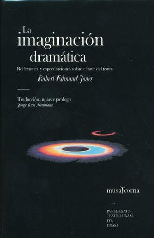 IMAGINACION DRAMATICA, LA. REFLEXIONES Y ESPECULACIONES SOBRE EL ARTE DEL TEATRO