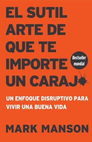 SUTIL ARTE DE QUE TE IMPORTE UN CARAJO, EL. UN ENFOQUE DISRUPTIVO PARA VIVIR UNA BUENA VIDA / 2 ED.