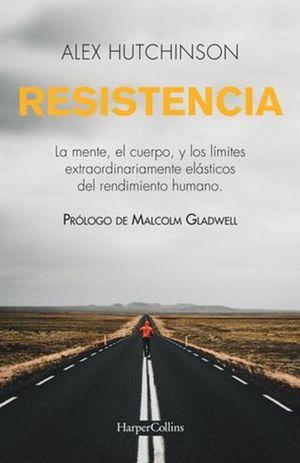 RESISTENCIA. LA MENTE EL CUERPO Y LOS LIMITES EXTRAORDINARIAMENTE ELASTICOS DEL RENDIMIENTO HUMANO