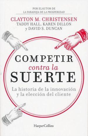 Competir contra la suerte. La historia de la innovación y la elección del cliente