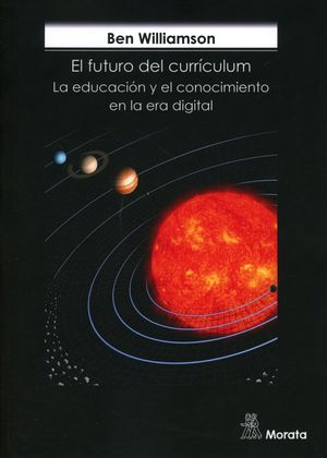 FUTURO DEL CURRICULUM, EL. LA EDUCACION Y EL CONOCIMIENTO EN LA ERA DIGITAL