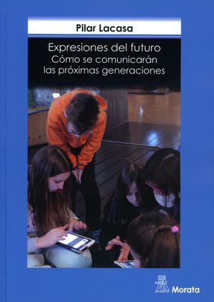 EXPRESIONES DEL FUTURO. COMO SE COMUNICARAN LAS PROXIMAS GENERACIONES