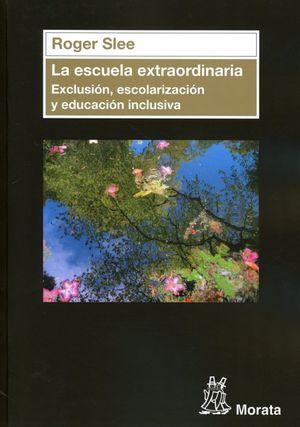 ESCUELA EXTRAORDINARIA, LA. EXCLUSION ESCOLARIZACION Y EDUCACION INCLUSIVA