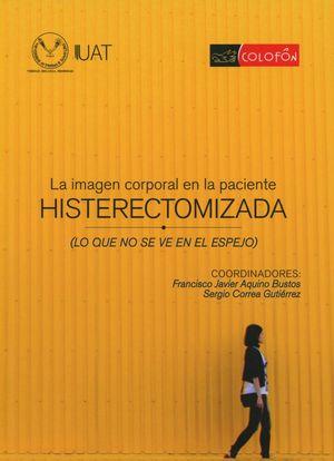 IMAGEN CORPORAL EN LA PACIENTE HISTERECTOMATIZADA, LA. LO QUE NO SE VE EN EL ESPEJO
