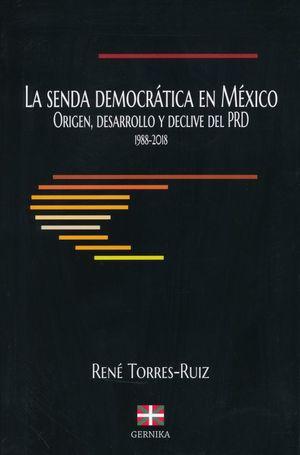 La senda democrática en México origen, desarrollo y declive del PRD 1988-2018