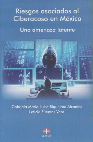 Riesgos asociados al Ciberacoso en México. Una amenaza latente