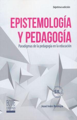 EPISTEMOLOGIA Y PEDAGOGIA. PARADIGMAS DE LA PEDAGOGIA EN LA EDUCACION / 7 ED.