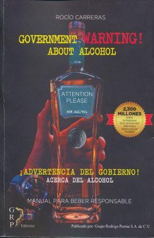 ADVERTENCIA DEL GOBIERNO ACERCA DEL ALCOHOL. MANUAL PARA BEBER RESPONSABLE (GOVERNMENT WARNING ABOUT ALCOHOL)