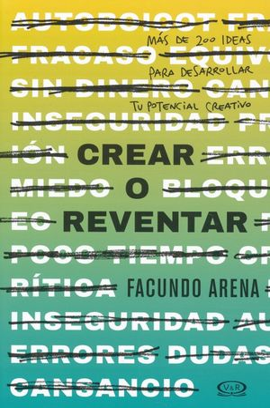 CREAR O REVENTAR. MAS DE 200 IDEAS PARA DESARROLLAR TU POTENCIAL CREATIVO