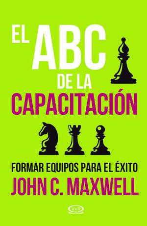 ABC DE LA CAPACITACION, EL. FORMAR EQUIPOS PARA EL EXITO
