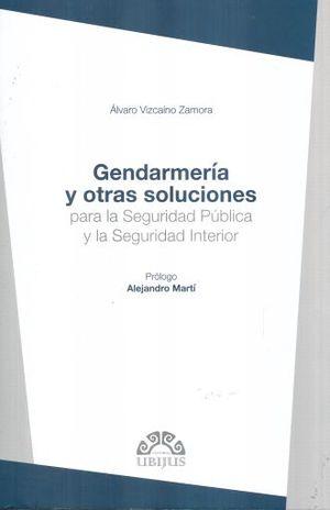 GENDARMERIA Y OTRAS SOLUCIONES PARA LA SEGURIDAD PUBLICA Y LA SEGURIDAD INTERIOR