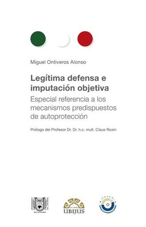 LEGITIMA DEFENSA E IMPUTACION OBJETIVA. ESPECIAL REFERENCIA A LOS MECANISMOS PREDISPUESTOS DE AUTOPROTECCION / 3 ED. / PD.