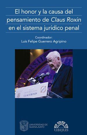 El honor y la causa del pensamiento de Claus Roxin en el sistema jurídico penal / Pd.