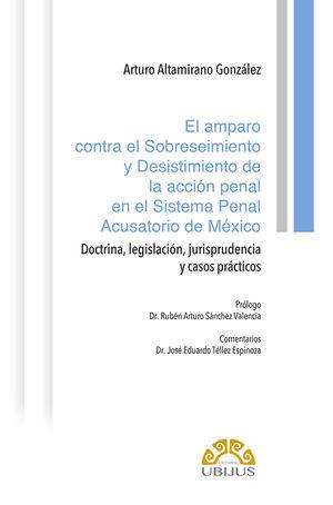 El amparo contra el sobreseimiento y desistimiento de la acción penal en el sistema penal acusatorio de México. Doctrina, legislación, jurisprudencia y casos prácticos / pd.