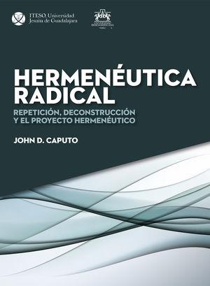HERMENEUTICA RADICAL. REPETICION DECONSTRUCCION Y EL PROYECTO HERMENEUTICO