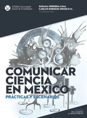 COMUNICAR CIENCIA EN MEXICO. PRACTICAS Y ESCENARIOS