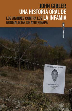 Una historia oral de la infamia. Los ataques contra los normalistas de Ayotzinapa
