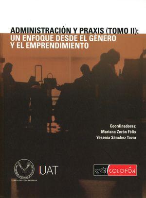 ADMINISTRACION Y PRAXIS. UN ENFOQUE DESDE EL GENERO Y EL EMPRENDIMIENTO / TOMO II
