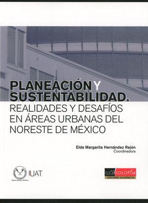 PLANEACION Y SUSTENTABILIDAD. REALIDADES Y DESAFIOS EN AREAS URBANAS DEL NORESTE DE MEXICO