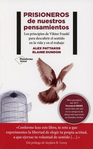 PRISIONEROS DE NUESTROS PENSAMIENTOS: LOS PRINCIPIOS DE VIKTOR FRANKL PARA DESCUBRIR EL SENTIDO EN LA VIDA Y EN EL TRABAJO