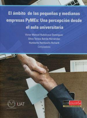 AMBITO DE LAS PEQUEÑAS Y MEDIANAS EMPRESAS PYMES, EL. UNA PERCEPCION DESDE EL AULA UNIVERSITARIA