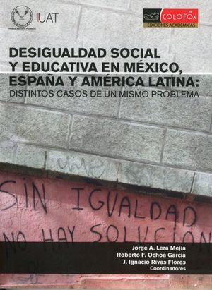 DESIGUALDAD SOCIAL Y EDUCATIVA EN MEXICO ESPAÑA Y AMERICA LATINA. DISTINTOS CASOS DE UN MISMO PROBLEMA
