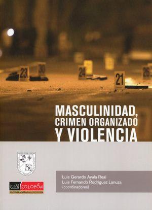 MASCULINIDAD. CRIMEN ORGANIZADO Y VIOLENCIA