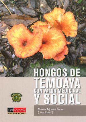 HONGOS DE TEMOAYA CON VALOR MEDICINAL Y SOCIAL