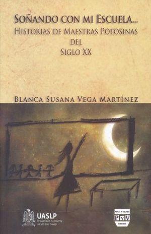 SOÑANDO CON MI ESCUELA. HISTORIAS DE MAESTRAS POTOSINAS DEL SIGLO XX