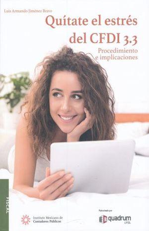 QUITATE EL ESTRES DEL CFDI 3.3. PROCEDIMIENTOS E IMPLICACIONES / 2 ED.