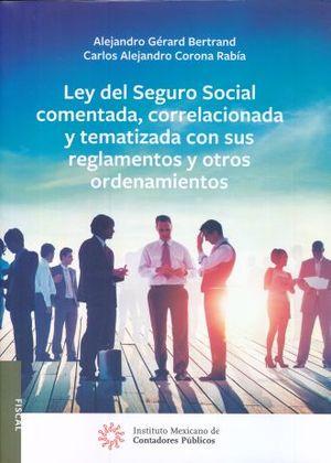 LEY DEL SEGURO SOCIAL COMENTADA CORRELACIONADA Y TEMATIZADA CON SUS REGLAMENTOS Y OTROS ORDENAMIENTOS