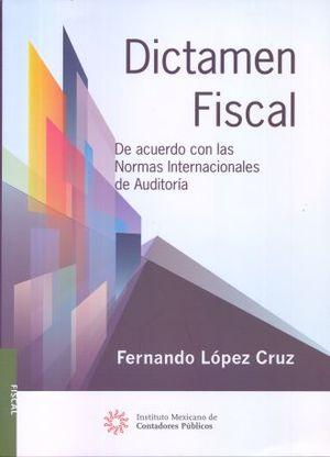 DICTAMEN FISCAL. DE ACUERDO CON LAS NORMAS INTERNACIONALES DE AUDITORIA / 28 ED.