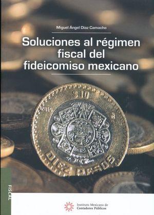 SOLUCIONES AL REGIMEN FISCAL DEL FIDEICOMISO MEXICANO