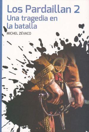 PARDAILLAN 2, LOS. UNA TRAGEDIA EN LA BATALLA