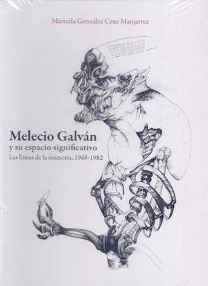 MELECIO GALVAN Y SU ESPACIO SIGNIFICATIVO. LAS LINEAS DE LA MEMORIA 1968-1982