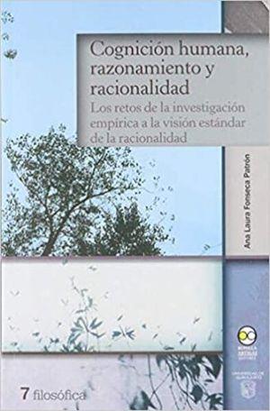 COGNICION HUMANA RAZONAMIENTO Y RACIONALIDAD. LOS RETOS DE LA INVESTIGACION EMPIRICA A LA VISION ESTANDAR DE LA RACIONALIDAD